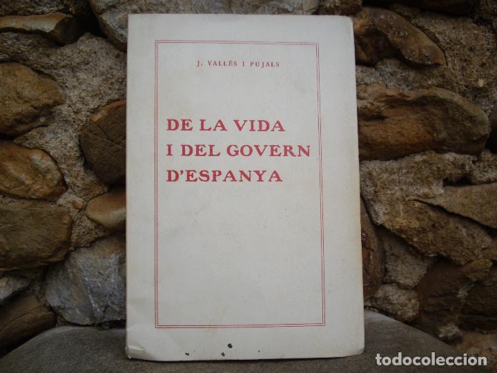 J.VALLÈS I PUJALS: DE LA VIDA I DEL GOVERN D'ESPANYA, 1923 , DEDICAT I SIGNAT (Libros Antiguos, Raros y Curiosos - Pensamiento - Política)