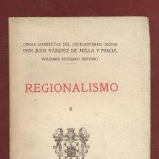 Libros antiguos: REGIONALISMO II VOL. XXVII - DON JUAN VÁZQUEZ DE MELLA Y FANJUL 341 PAGINAS AÑO 1935 LE1813. Lote 84803240