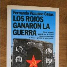 Libros antiguos: LOS ROJOS GANARON LA GUERRA. FERNANDO VIZCAINO. Lote 90057016
