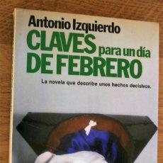 Libros antiguos: CLAVES PARA UN DIA DE FEBRERO POR ANTONIO IZQUIERDO. Lote 90057244