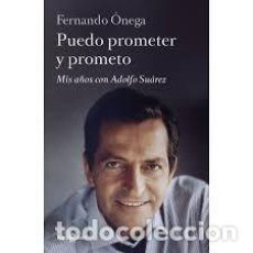 Libros antiguos: ADOLFO SUÁREZ. PUEDO PROMETER Y PROMETO. FERNANDO ÓNEGA. Lote 90988355