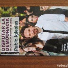 Libros antiguos: DISPUTAR LA DEMOCRACIA POLÍTICA PARA TIEMPOS DE CRISIS --- PABLO IGLESIAS. Lote 91967590