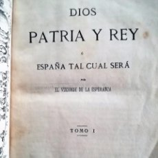 Libros antiguos: DIOS, PATRIA Y REY O LA ESPAÑA QUE SERÁ. POR EL VIZCONDE DE LA ESPERANZA. CARLISMO. 1870. 2 TOMOS.. Lote 93029075