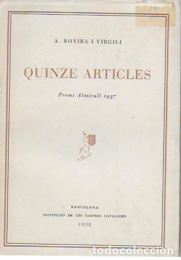 QUINZE ARTICLES / A. ROVIRA I VIRGILI. BCN : ILC, 1938. 17X12 CM. 109 P. (Libros Antiguos, Raros y Curiosos - Pensamiento - Política)