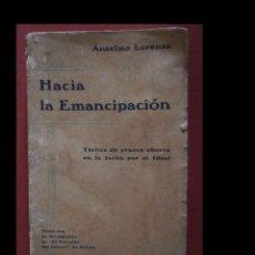Libros antiguos: HACIA LA EMANCIPACION. TÁCTICA DE AVANCE OBRERO EN LA LUCHA POR EL IDEAL. ANSELMO LORENZO. Lote 93322245