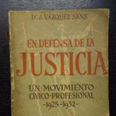 Libros antiguos: EN DEFENSA DE LA JUSTICIA, UN MOVIMIENTO CIVICO-PROFESIONAL 1925-1932, VAZQUEZ SANS, DR J., 1932. Lote 95365451
