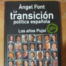 Libros antiguos: LA TRANSICION POLITICA ESPAÑOLA - LOS AÑOS PUJOL - ANGEL FONT - 1A ED - 960G - 626P. Lote 97316811