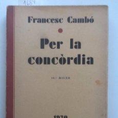 Libros antiguos: PER LA CONCORDIA 1930 FRANCESC CAMBO. Lote 59809376