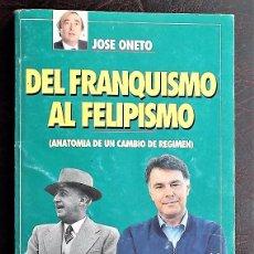 Libros antiguos: DEL FRANQUISMO AL FELIPISMO DE JOSÉ ONETO. EDICIONES TIEMPO. Lote 100727627