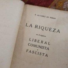 Libros antiguos: LA RIQUEZA EN EL REGIMEN LIBERAL COMUNISTA Y FASCISTA- E.ALVAREZ DE PERAN, BARCELONA 1935.RARO!!!. Lote 101000735