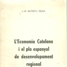 Libros antiguos: 3794.-J.M.BATISTA I ROCA-ECONOMIA CATALANA I EL PLA ESPANYOL DE DESENVOLUPAMENT REGIONAL. Lote 101059551
