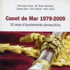 Libros antiguos: CANET DE MAR 1979-2009. 30 ANYS D'AJUNTAMENTS DEMOCRÀTICS. Lote 102364923