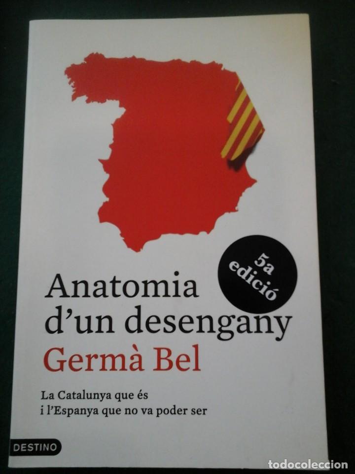 ANATOMIA D'UN DESENGANY - LA CATALUNYA QUE ÉS I L'ESPANYA QUE NO VA PODER SER - GERMÀ BEL (Libros Antiguos, Raros y Curiosos - Pensamiento - Política)
