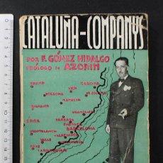 Libros antiguos: CATALUÑA COMPANYS, F.GOMEZ HIDALGO PROLOGO DE AZORIN, ENRIQUE PRIETO 1935 235 PAG, LLUIS CATALUNYA. Lote 104625187