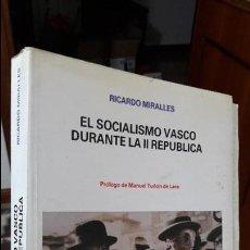 Libros antiguos: SOCIALISMO VASCO DURANTE LA SEGUNDA REPUBLICA. RICARDO MIRALLES. UNIV. PAIS VASCO. DEDICADO . Lote 105097235
