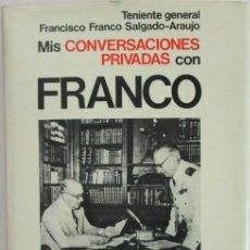 Libros antiguos: MIS CONVERSACIONES PRIVADAS CON FRANCO. TENIENTE GENERAL FRANCISCO FRANCO SALGADO-ARAUJO. Lote 105350055