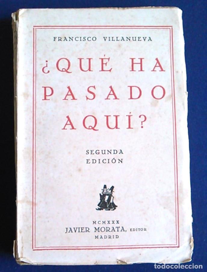 ¿QUÉ HA PASADO AQUÍ? FRANCISCO VILLANUEVA. 1930, 2ª EDICIÓN. (Libros Antiguos, Raros y Curiosos - Pensamiento - Política)