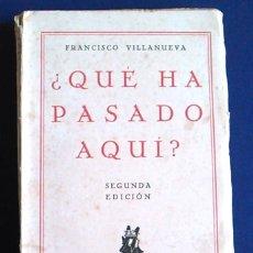 Libros antiguos: ¿QUÉ HA PASADO AQUÍ? FRANCISCO VILLANUEVA. 1930, 2ª EDICIÓN.. Lote 105676079
