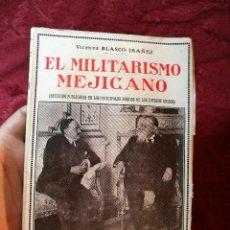 Libros antiguos: VICENTE BLASCO IBAÑEZ. EL MILITARISMO MEJICANO. VALENCIA, PROMETEO, 1920. Lote 106933667