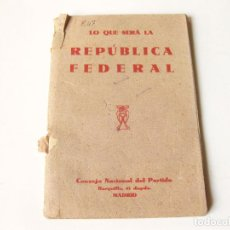 Libros antiguos: LO QUE SERÁ LA REPÚBLICA FEDERAL - CONSEJO NACIONAL DEL PARTIDO - E. BARRIONUEVO Y HERRÁN 1931. Lote 107339819