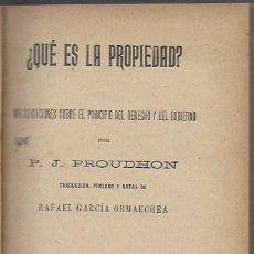 Libros antiguos: QUE ES LA PROPIEDAD? INVESTIGACIONES SOBRE EL PRINCIPIO DEL DERECHO Y DEL GOBIERNO / P.J. PROUDHON.. Lote 107755891