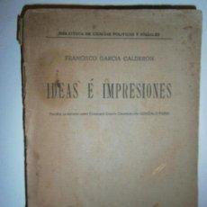 Libros antiguos: LIBROS PENSAMIENTO POLITICO - IDEAS E IMPRESIONES FRANCISCO GARCIA CALDERON . Lote 108043287