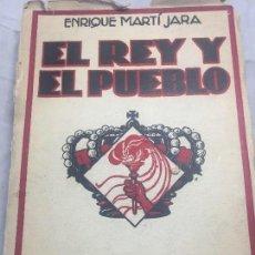 Libros antiguos: EL REY Y EL PUEBLO ENRIQUE MARTI JARA 1º EDICIÓN DEDICADO FIRMA FIRMADO AUTOR AUTOGRAFO 1929. Lote 109805443