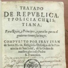 Libros antiguos: TRATADO DE REPUBLICA, Y POLICIA CHRISTIANA; PARA REYES, Y PRINCIPES, Y PARA LOS QUE EN EL GOVIERNO T. Lote 185902153
