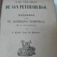 Libros antiguos: LAS VELADAS DE SAN PETESBURGO O DIALOGOS SOBRE EL GOBIERNO DE LA PROVIDENCIA JOSE DE MAISTRE 1879. Lote 114879591