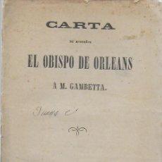 Libros antiguos: CARTA DE MONSEÑOR EL OBISPO DE ORLEANS A M. GAMBETTA. BCN: IMP. DIARIO DE BARCELONA 1871.19X13CM.13P. Lote 115190591