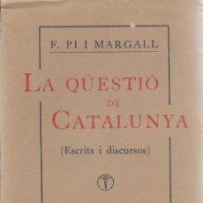 Libros antiguos: LA QÜESTIÓ DE CATALUNYA ( ESCRITS I DISCURSOS ) / F. PI I MARGALL; TRAD.I PROL. A. ROVIRA I VIRGILI.. Lote 115536543