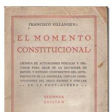 Libros antiguos: VILLANUEVA (FRANCISCO).– EL MOMENTO CONSTITUCIONAL. PARA SALIR DE LA DICTADURA EN ESPAÑA. 1929. Lote 115675975