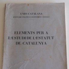 Libros antiguos: ELEMENTS PER A L'ESTUDI DE L'ESTATUT DE CATALUNYA 1931 - UNIÓ CATALANA. Lote 117107035