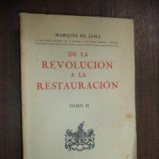 Libros antiguos: DE LA REVOLUCION A LA RESTAURACION. MARQUES DE LEMA. TOMO II. EDITORIAL VOLUNTAD. 1927. INTONSO.. Lote 118239963