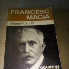 Libros antiguos: LIBRO FRANCESC MACIA DE MANUEL CRUELLS QUADERS DE CULTURA EDICIO ESPECIAL 1A ED 1971. Lote 118515391
