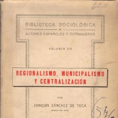 Libros antiguos: REGIONALISMO, MUNICIPALISMO Y CENTRALIZACIÓN / JOAQUÍN SÁNCHEZ DE TOCA (1921) . Lote 124597863