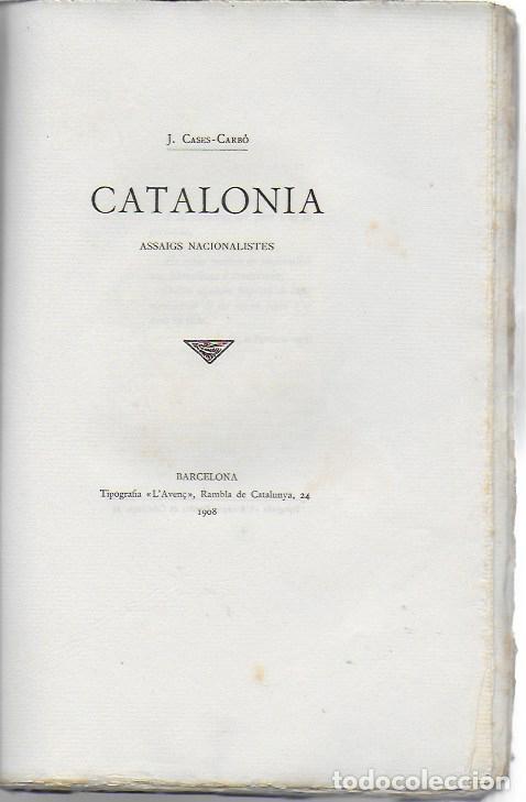 CATALONIA. ASSAIGS NACIONALISTES / J. CASES-CARBÓ. BCN : L' AVENÇ, 1908. 24X16 CM. 164 P. (Libros Antiguos, Raros y Curiosos - Pensamiento - Política)