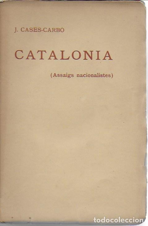 Libros antiguos: Catalonia. Assaigs nacionalistes / J. Cases-Carbó. BCN : L Avenç, 1908. 24x16 cm. 164 p. - Foto 2 - 125166459
