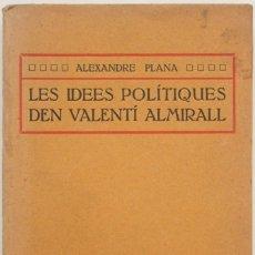 Libros antiguos: LES IDEES POLÍTIQUES DEN VALENTÍ ALMIRALL. AMB LA TRADUCCIÓ CATALANA DELS TREBALLS DE L'ALMIRALL, ES. Lote 123231488