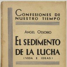Libros antiguos: EL SEDIMENTO DE LA LUCHA. (VIDA E IDEAS.) - OSSORIO, ANGEL. MADRID, 1933.. Lote 123225619