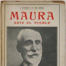 Libros antiguos: MAURA ANTE EL PUEBLO. - PAULIS, J., Y SOREL, F. DE. BARCELONA, 1915.. Lote 123227646