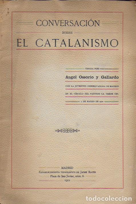 CONVERSACIÓN SOBRE EL CATALANISMO / ANGEL OSSORIO. MADRID, 1912. 24X16CM. 37 P. (Libros Antiguos, Raros y Curiosos - Pensamiento - Política)