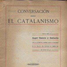 Libros antiguos: CONVERSACIÓN SOBRE EL CATALANISMO / ANGEL OSSORIO. MADRID, 1912. 24X16CM. 37 P.. Lote 127516615