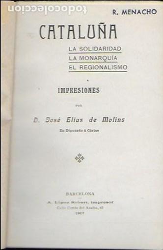 CATALUÑA. LA SOLIDARIDAD. LA MONARQUÍA. EL REGIONALISMO / J. ELÍAS DE MOLINS. BCN, 1907.17X11CM.88 P (Libros Antiguos, Raros y Curiosos - Pensamiento - Política)