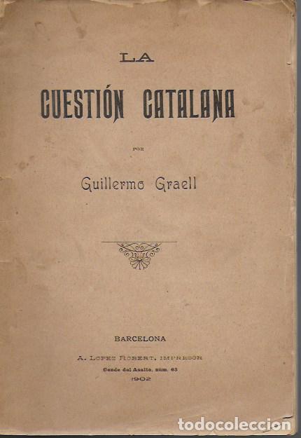 LA CUESTIÓN CATALANA / GUILLERMO GRAELL. BCN, 1902. 21X14CM. 215 P. (Libros Antiguos, Raros y Curiosos - Pensamiento - Política)