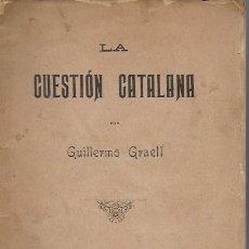 Libros antiguos: LA CUESTIÓN CATALANA / GUILLERMO GRAELL. BCN, 1902. 21X14CM. 215 P.. Lote 127517211