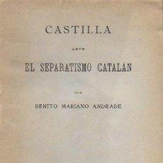 Libros antiguos: CASTILLA ANTE EL SEPARATISMO CATALÁN / B. MARIANO ANDRADE. MADRID : ED. REUS, 1921. 19X13CM. 312 P.. Lote 127517487