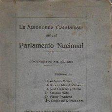Libros antiguos: LA AUTONOMÍA CATALANISTA ANTE EL PARLAMENTO NACIONAL. BCN : UNIÓN MONÁRQUICA NACIONAL, 1919. 21X14CM. Lote 127538143