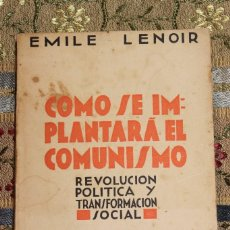 Libros antiguos: CÓMO SE IMPLANTARÁ EL COMUNISMO • EMILE LENOIR • 1933 • EDITORIAL APOLO. Lote 127672311