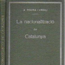 Libros antiguos: LA NACIONALIZACIÓ DE CATALUNYA / A. ROVIRA I VIRGILI. BCN : STAT. CATALANA ED., 1914. 18X12CM. 112 P. Lote 127701423